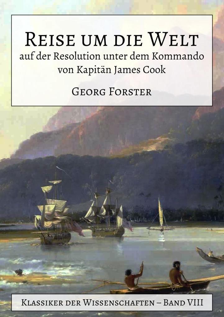 Reise um die Welt auf der Resolution unter dem Kommando von Kapitän James Cook als eBook von Georg Forster