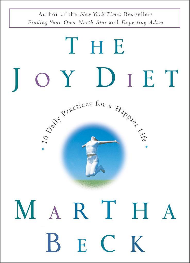 The Joy Diet: 10 Daily Practices for a Happier Life als Buch (gebunden)
