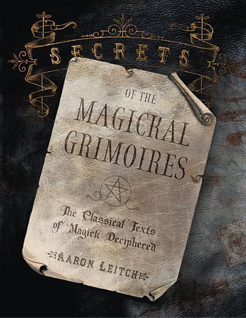 Secrets of the Magickal Grimoires: The Classical Texts of Magick Deciphered als Taschenbuch