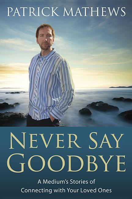 Never Say Goodbye: A Medium's Stories of Connecting with Your Loved Ones als Taschenbuch