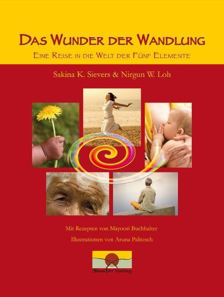 Das Wunder der Wandlung als Buch von Sakina K. Sievers, Nirgun W. Loh, Mayoori Buchhalter, Gayaka Backheuer