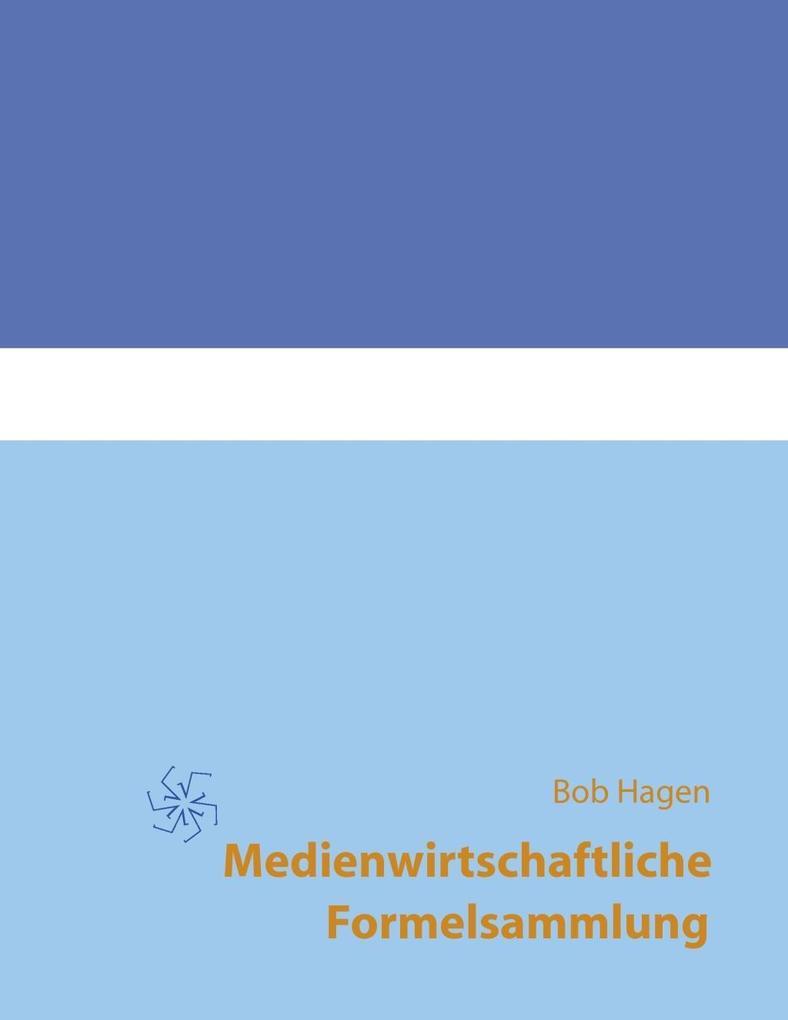 Medienwirtschaftliche Formelsammlung als eBook von Bob Hagen