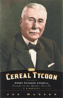 The Cereal Tycoon: Henry Parsons Crowell: Founder of the Quaker Oats Co. als Taschenbuch