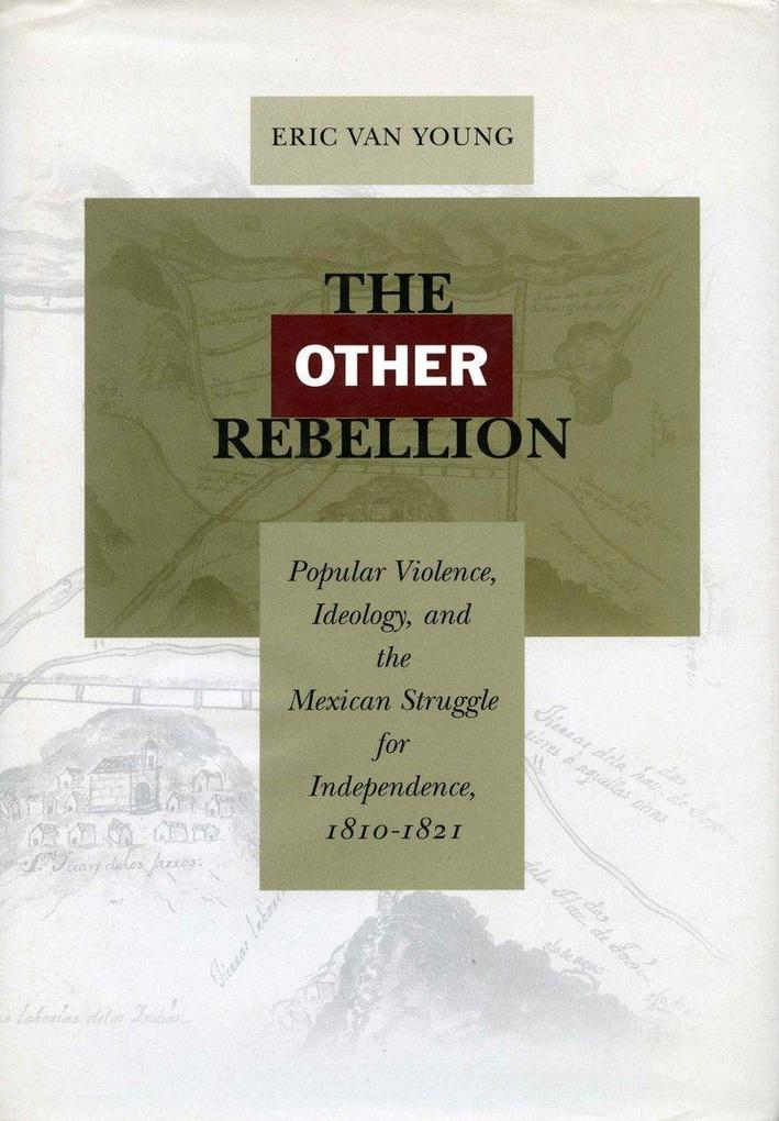 The Other Rebellion: Popular Violence, Ideology, and the Mexican Struggle for Independence, 1810-1821 als Taschenbuch