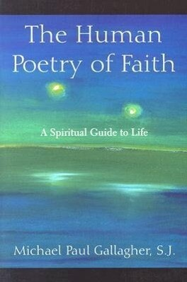 The Human Poetry of Faith: A Spiritual Guide to Life als Taschenbuch