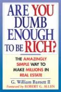 Are You Dumb Enough to Be Rich?: The Amazingly Simple Ways to Make Millions in Real Estate als Buch