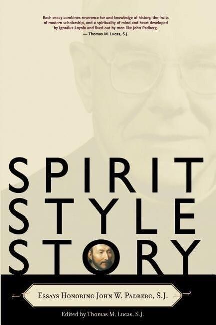 Spirit, Style, Story: Essays Honoring John W. Padberg, S.J. als Taschenbuch