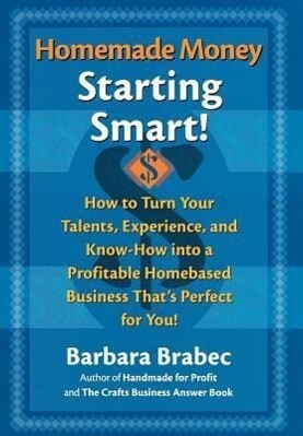 Homemade Money: Starting Smart: How to Turn Your Talents, Experience, and Know-How Into a Profitable Homebased Business Thats Perfect for You! als Buch