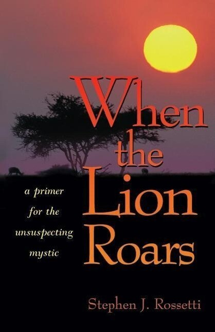 When the Lion Roars: A Primer for the Unsuspecting Mystic als Taschenbuch