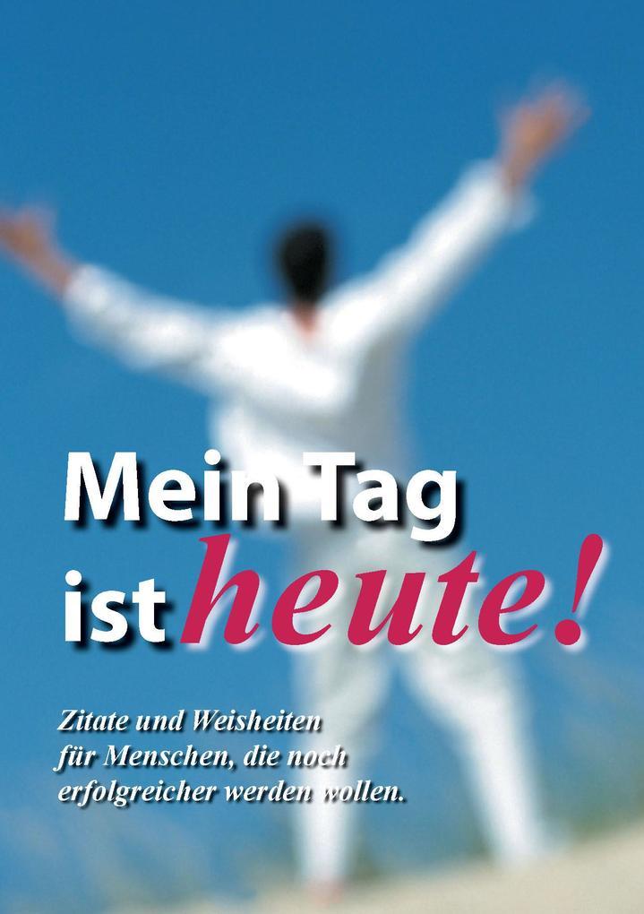 Mein Tag ist Heute! als eBook von Helmut Seßler, Marion Kling, Ardeschyr Hagmaier