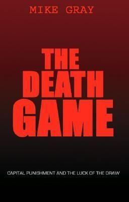 The Death Game: Capital Punishment and the Luck of the Draw als Buch