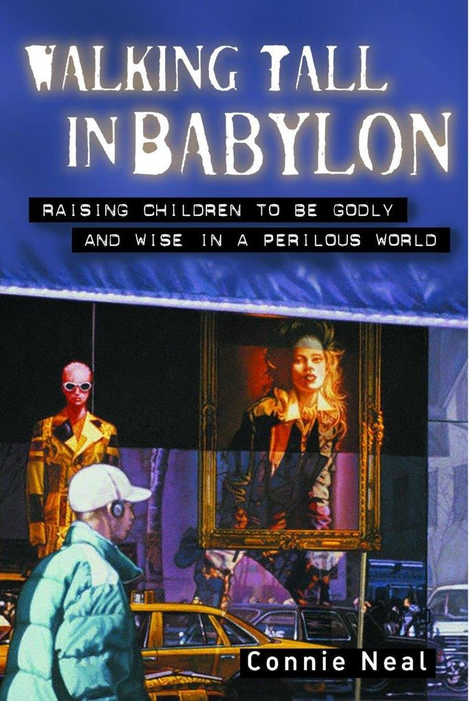 Walking Tall in Babylon: Raising Children to Be Godly and Wise in a Perilous World als Taschenbuch