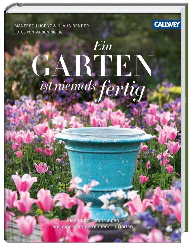 Ein Garten ist niemals fertig als Buch von Manfred Lucenz, Klaus Bender