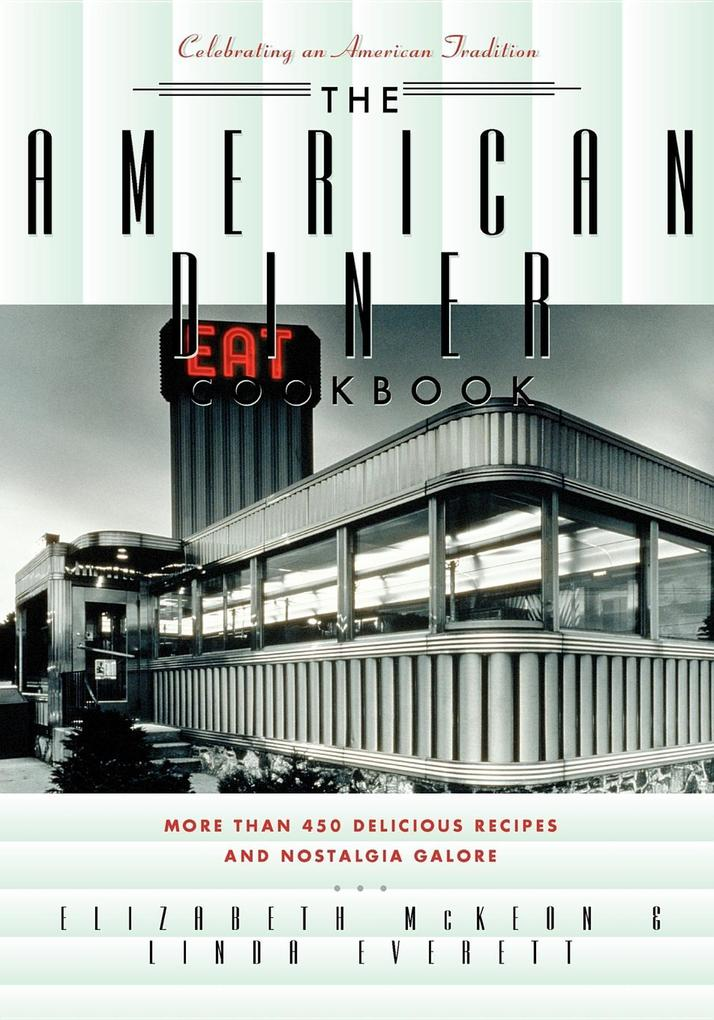 The American Diner Cookbook: More Than 450 Recipes and Nostalgia Galore als Taschenbuch