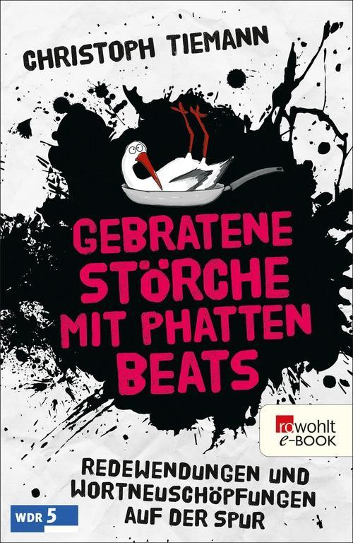 Gebratene Störche mit phatten Beats als eBook von Christoph Tiemann