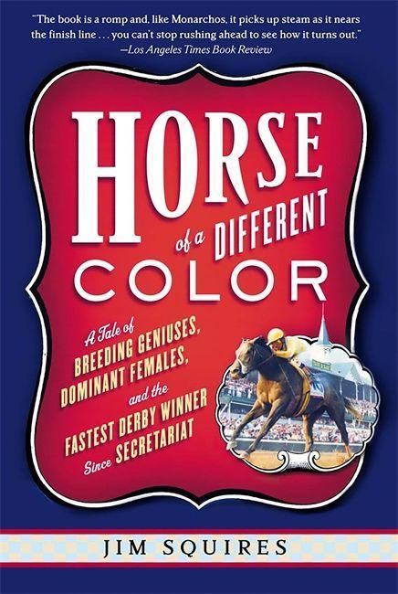 Horse of a Different Color: A Tale of Breeding Geniuses, Dominant Females, and the Fastest Derby Winner Since Secretariat als Taschenbuch