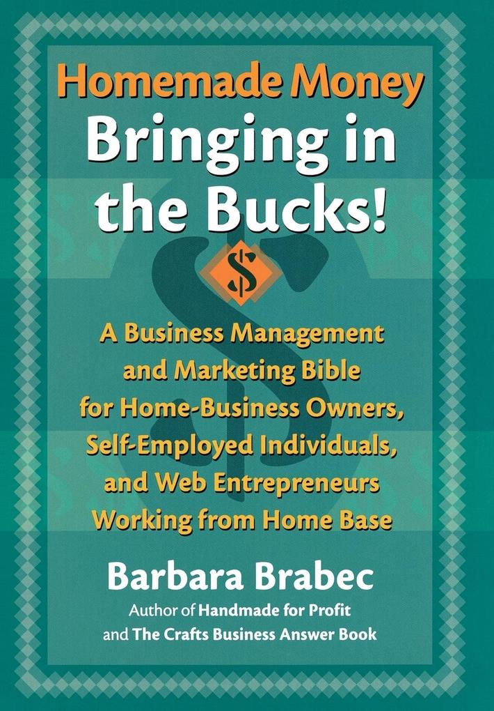 Homemade Money: Bringing in the Bucks: A Business Management and Marketing Bible for Home-Business Owners, Self-Employed Individuals, als Buch