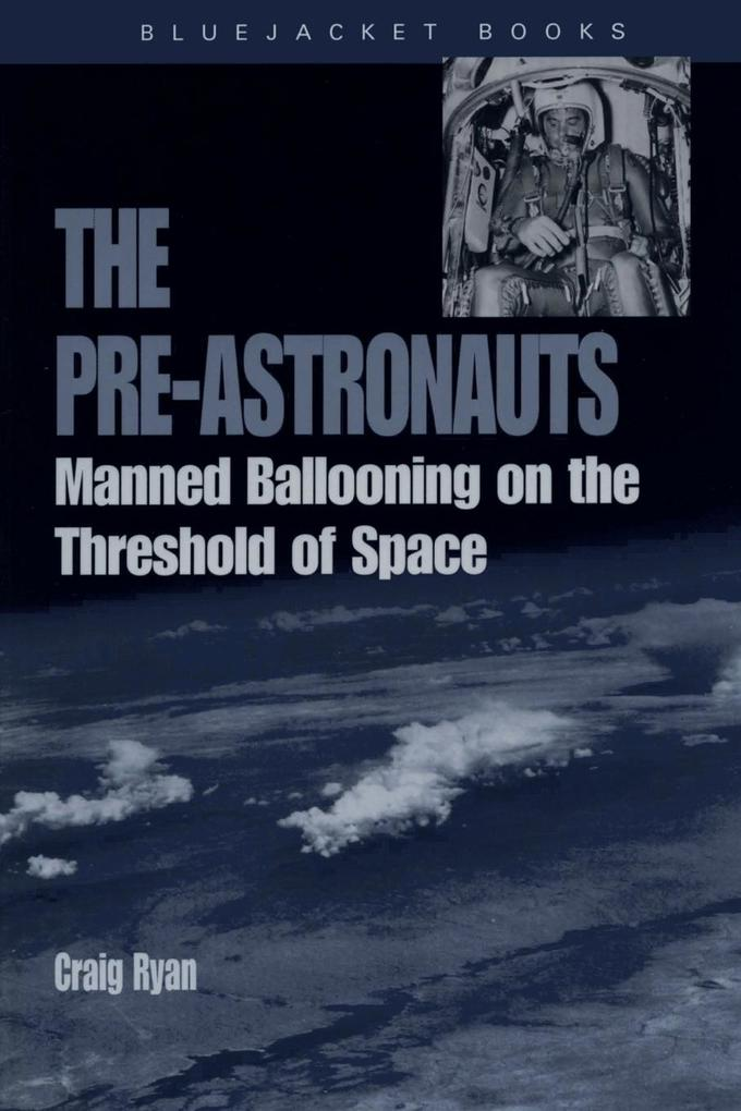 The Pre-Astronauts: Manned Ballooning on the Threshold of Space als Buch