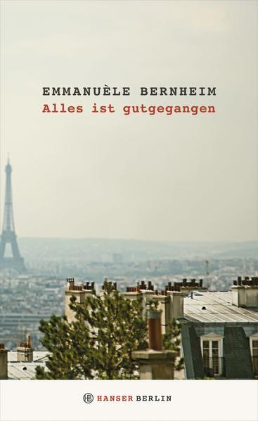 Alles ist gutgegangen als Buch von Emmanuèle Bernheim
