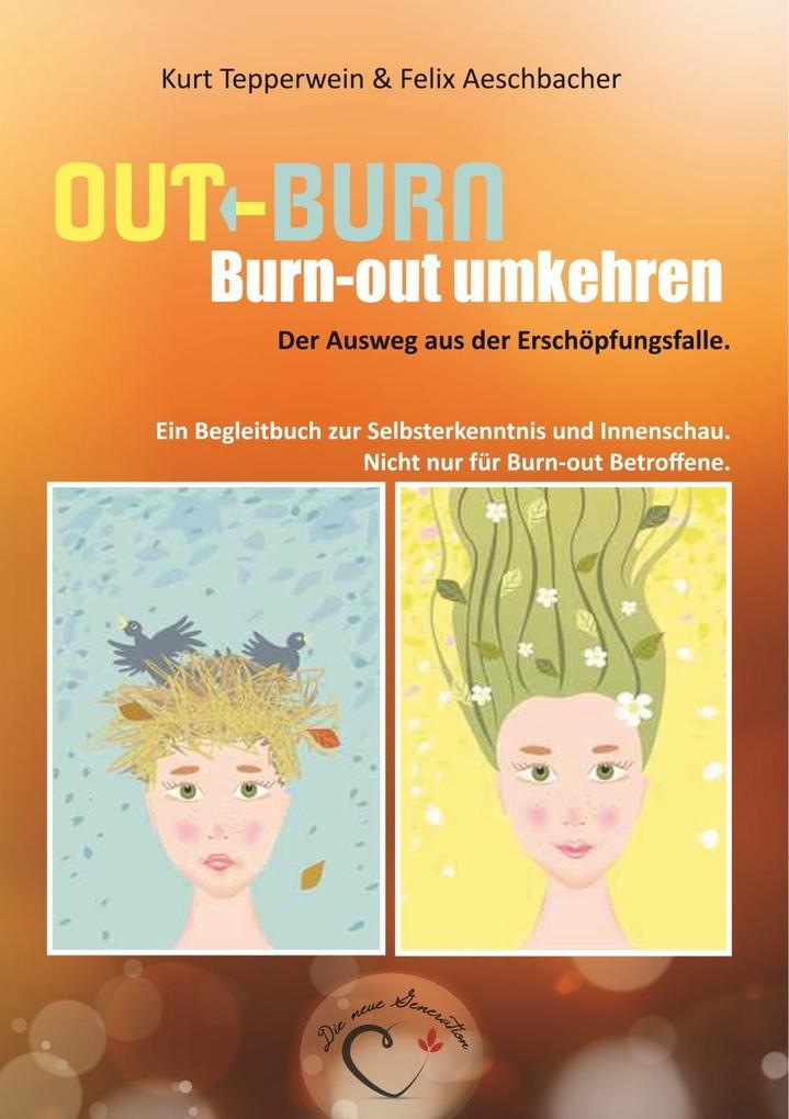 Out-Burn, Burn-out umkehren. Der Ausweg aus der Erschöpfungsfalle. als eBook von Kurt Tepperwein, Felix Aeschbacher