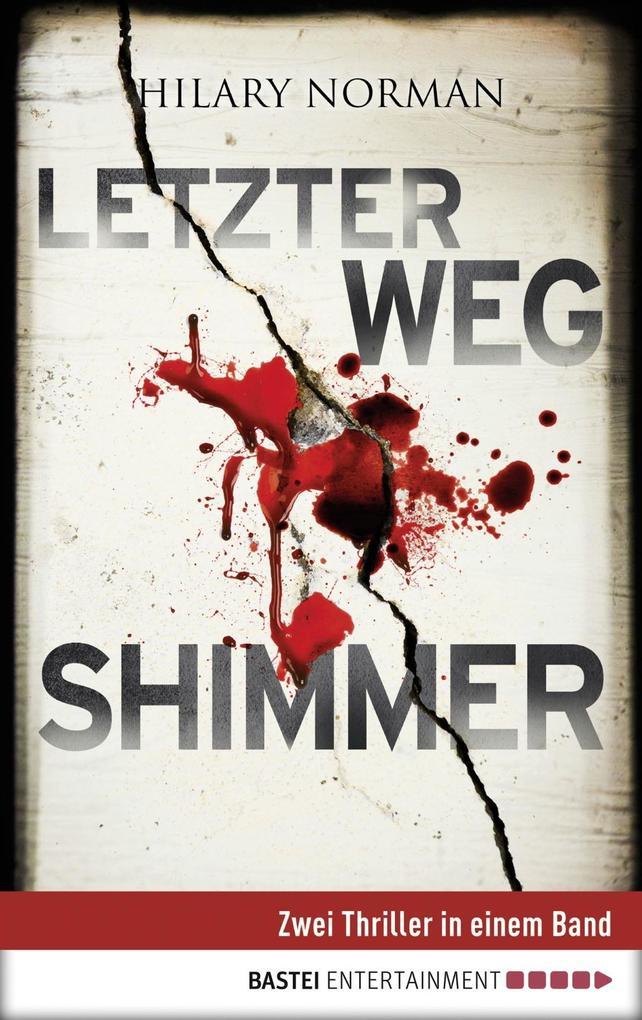 Letzter Weg / Shimmer: Zwei Thriller in einem Band als eBook von Hilary Norman