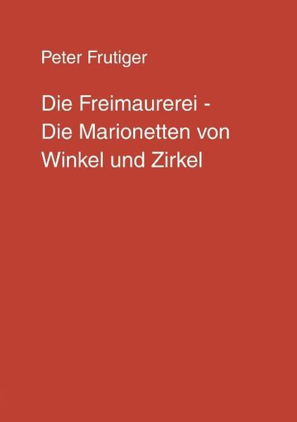 Die Freimaurerei - Die Marionetten von Winkel und Zirkel als Buch