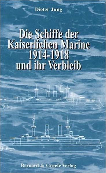 Die Schiffe der Kaiserlichen Marine 1914 - 1918 und ihr Verbleib als Buch