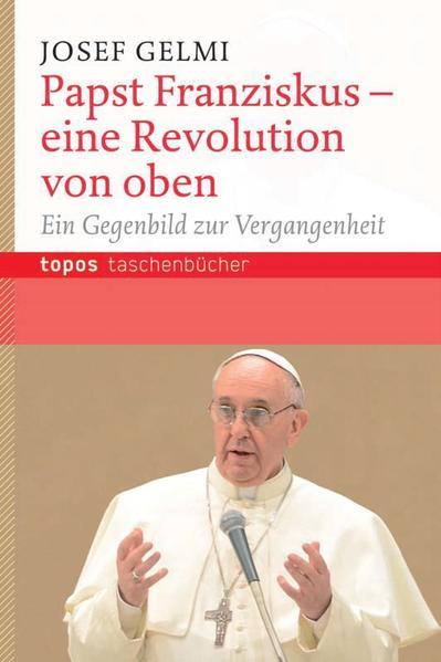 Papst Franziskus - eine Revolution von oben als Taschenbuch