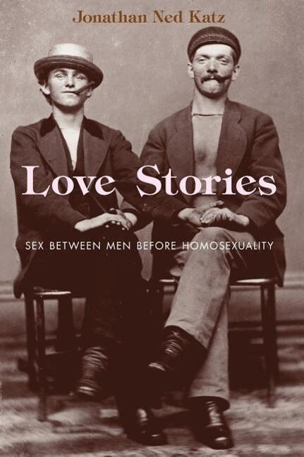 Love Stories: Sex Between Men Before Homosexuality als Taschenbuch