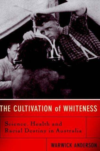 The Cultivation of Whiteness: Science, Health, and Racial Destiny in Australia als Buch