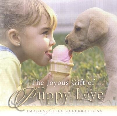 The Joyous Gift of Puppy Love: Images of Life Celebrations als Buch