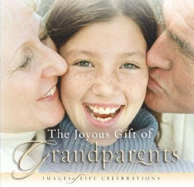 The Joyous Gift of Grandparents: Images of Life Celebrations als Buch