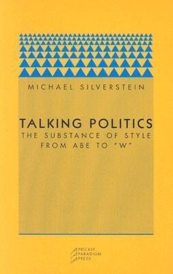 "Talking Politics: The Substance of Style from Abe to ""W"" als Taschenbuch"