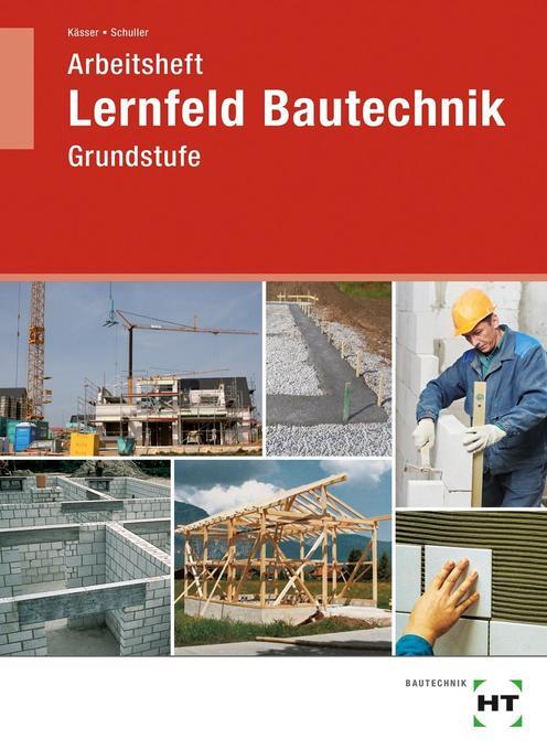 Lernfeld Bautechnik. Grundstufe. Arbeitsheft als Buch