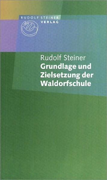 Grundlage und Zielsetzung der Waldorfschule als Buch