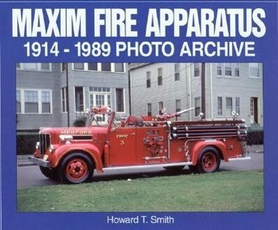 Maxim Fire Apparatus: 1914-1989 Photo Archive als Taschenbuch