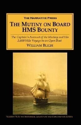 The Mutiny on Board H.M.S. Bounty: The Captain's Account of the Mutiny and His 3,600 Mile Voyage in an Open Boat als Taschenbuch