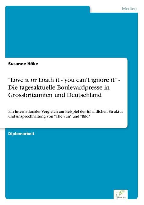 """""""Love it or Loath it - you can't ignore it"""" - Die tagesaktuelle Boulevardpresse in Grossbritannien und Deutschland als Buch"""