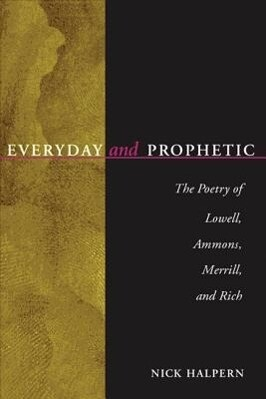 Everyday and Prophetic: Poetry of Lowell, Ammons, Merrill, and Rich als Buch