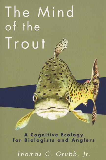 The Mind of the Trout: A Cognitive Ecology for Biologists and Anglers als Taschenbuch