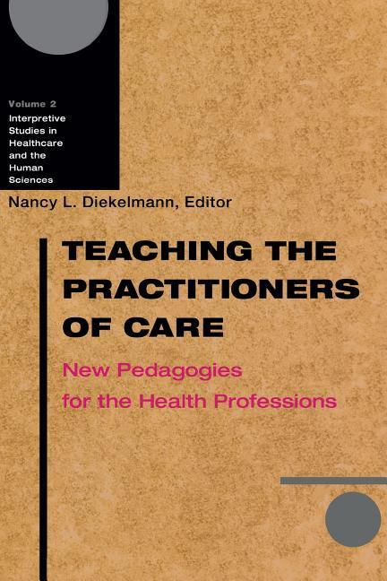 Teaching the Practitioners of Care: New Pedagogies for the Health Professions als Taschenbuch
