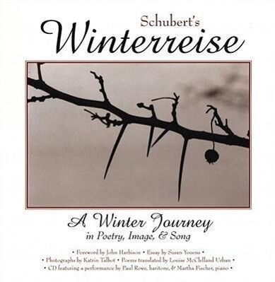 Schubert's Winterreise: A Winter Journey in Poetry, Image, and Song als Buch