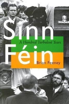 Sinn Fein: A Hundred Turbulent Years als Taschenbuch