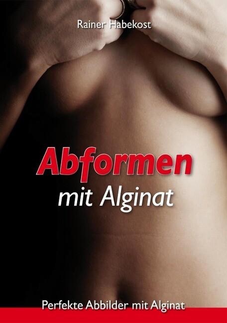 Abformen mit Alginat als Buch von Rainer Habekost