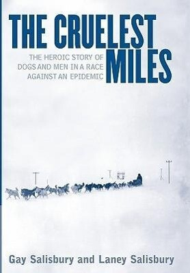 The Cruelest Miles: The Heroic Story of Dogs and Men in a Race Against an Epidemic als Buch