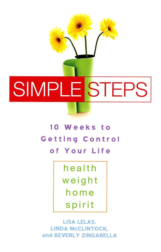 Simple Steps: 10 Weeks to Getting Control of Your Life: Health - Weight - Home - Spirit als Taschenbuch