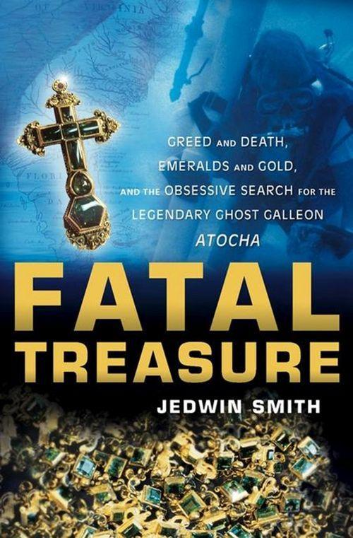 Fatal Treasure: Greed and Death, Emeralds and Gold, and the Obsessive Search for the Legendary Ghost Galleon Atocha als Buch