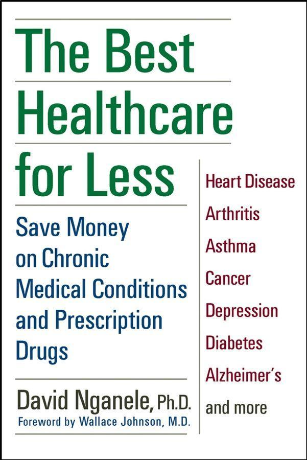 The Best Healthcare for Less: Save Money on Chronic Medical Conditions and Prescription Drugs als Taschenbuch