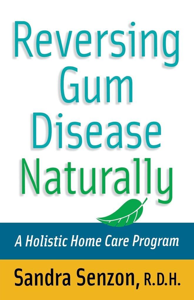 Reversing Gum Disease Naturally als Buch