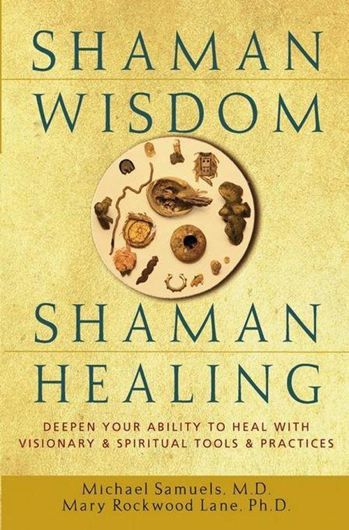 Shaman Wisdom, Shaman Healing: Deepen Your Ability to Heal with Visionary and Spiritual Tools and Practices als Buch
